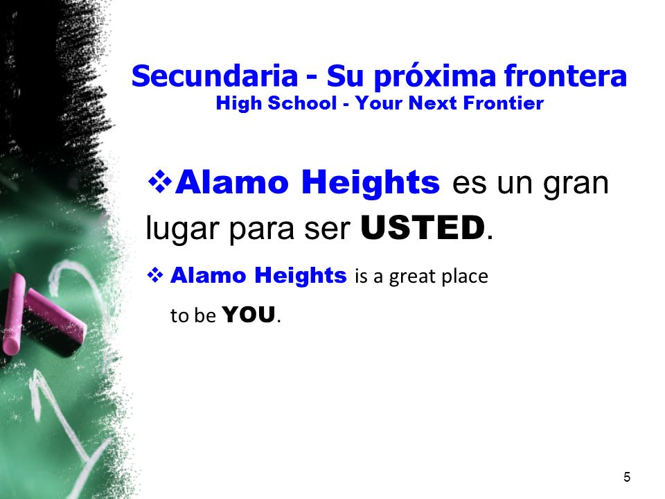 Secundaria - Su próxima frontera High School - Your Next Frontier Alamo Heights es un gran lugar para ser USTED. Alamo Heights is a great place to be