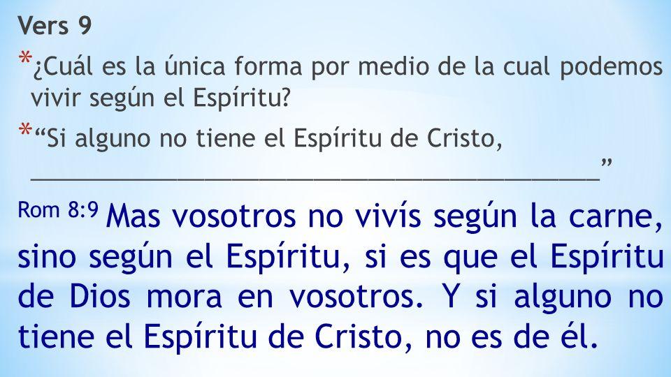 Vers 9 * ¿Cuál es la única forma por medio de la cual podemos vivir según el Espíritu.