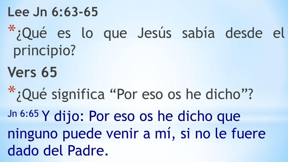 Lee Jn 6:63-65 * ¿Qué es lo que Jesús sabía desde el principio.
