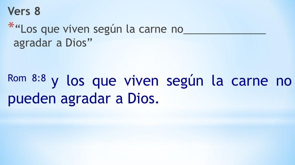 Vers 8 * Los que viven según la carne no______________ agradar a Dios Rom 8:8 y los que viven según la carne no pueden agradar a Dios.