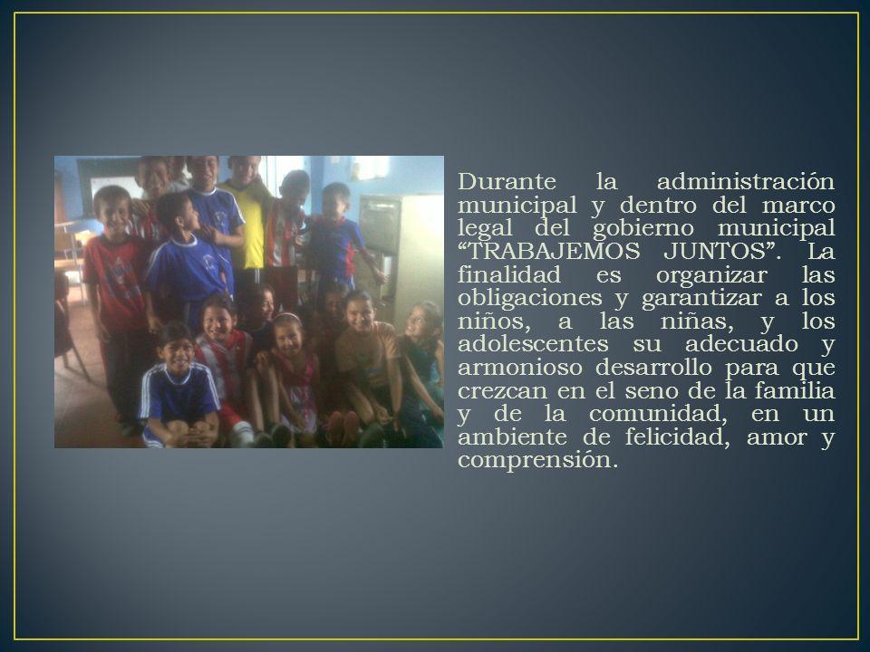 Durante la administración municipal y dentro del marco legal del gobierno municipal TRABAJEMOS JUNTOS.