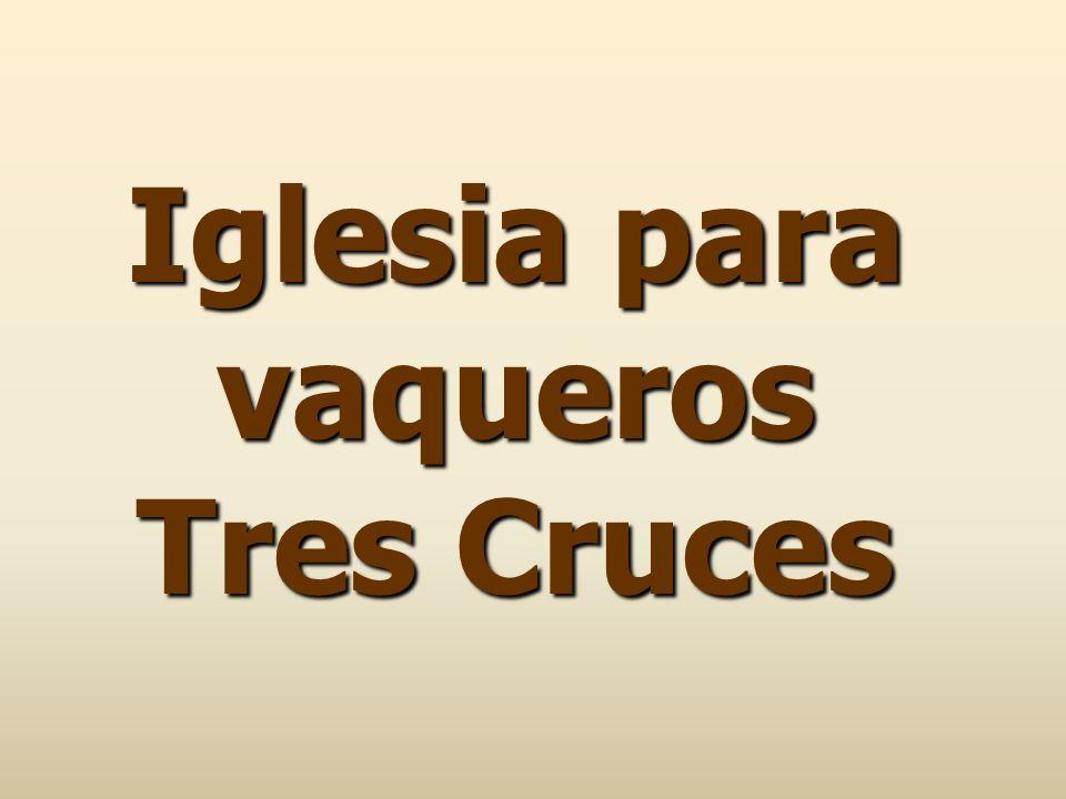 Iglesia para vaqueros Tres Cruces