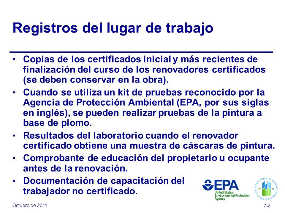 Octubre de 2011 7-2 Registros del lugar de trabajo Copias de los certificados inicial y más recientes de finalización del curso de los renovadores certificados (se deben conservar en la obra).