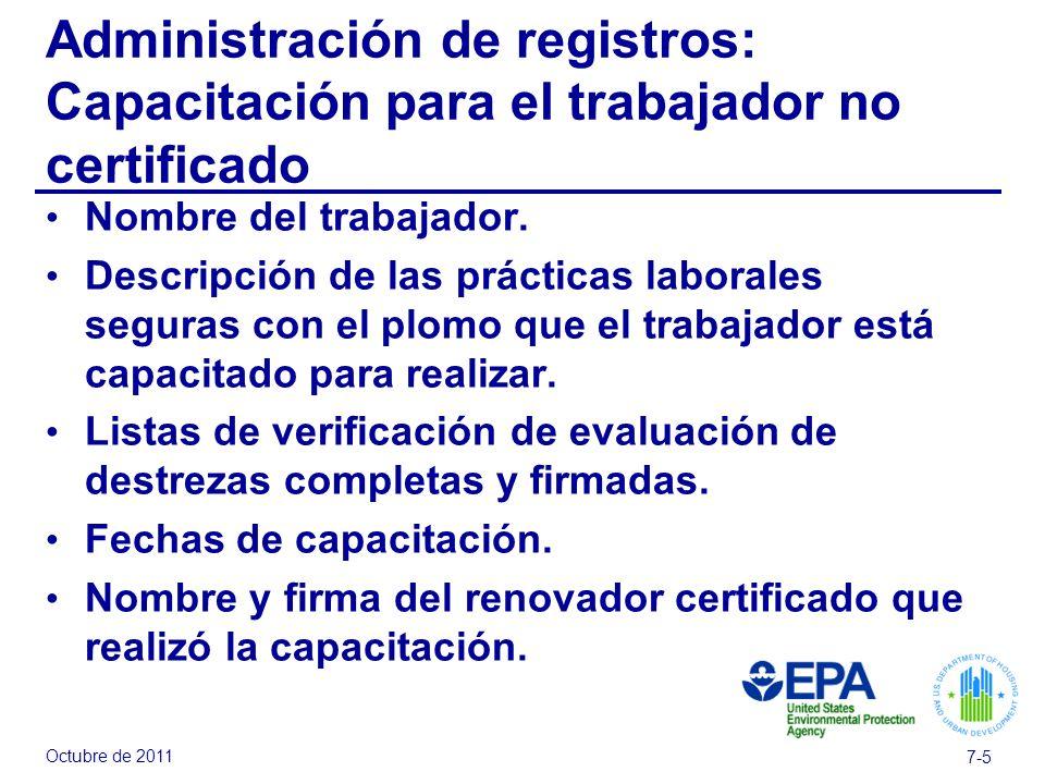 Octubre de 2011 7-5 Administración de registros: Capacitación para el trabajador no certificado Nombre del trabajador.