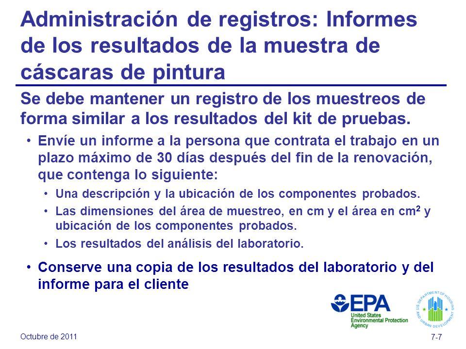 Octubre de 2011 7-7 Administración de registros: Informes de los resultados de la muestra de cáscaras de pintura Se debe mantener un registro de los muestreos de forma similar a los resultados del kit de pruebas.