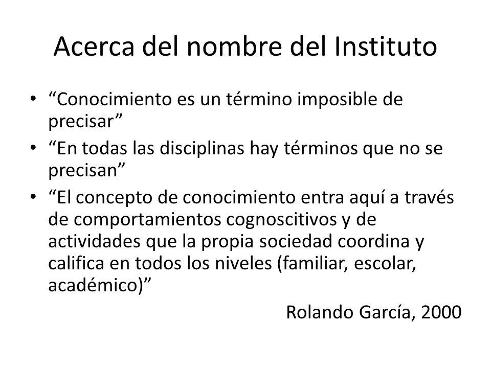INSTITUTO DE LA EDUCACIÓN Y EL CONOCIMIENTO Sentido: El Instituto se propone como un espacio que conjuga: Investigación Formación Servicios a la comunidad