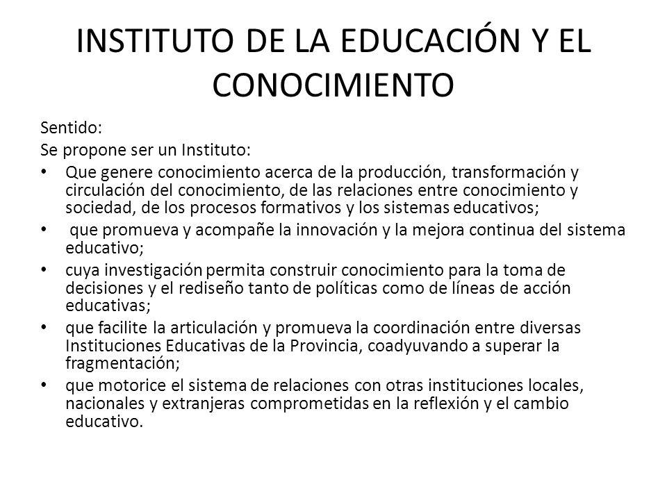 INSTITUTO DE LA EDUCACIÓN Y EL CONOCIMIENTO Objetivos: Formar profesionales de la educación que contribuyan al mejoramiento del sistema educativo capaces de generar un sistema de relaciones que promueva nuevas formas de gestión del conocimiento y de las políticas y acciones educativas.