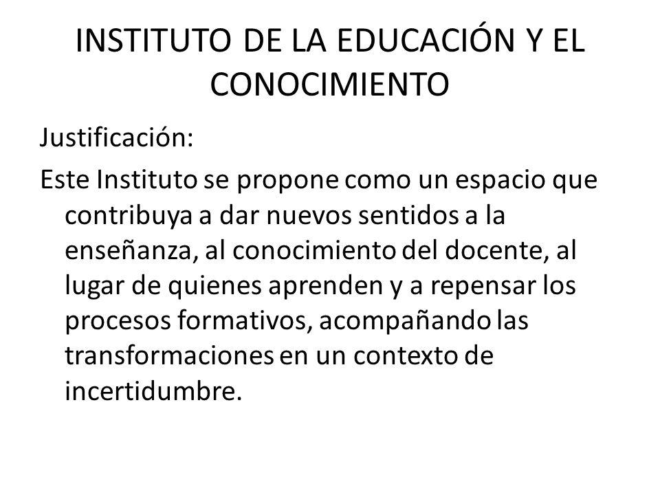 INSTITUTO DE LA EDUCACIÓN Y EL CONOCIMIENTO Justificación: Propiciar un conocimiento pertinente significa enfrentar la complejidad y asumir su multidimensionalidad y dinámica.