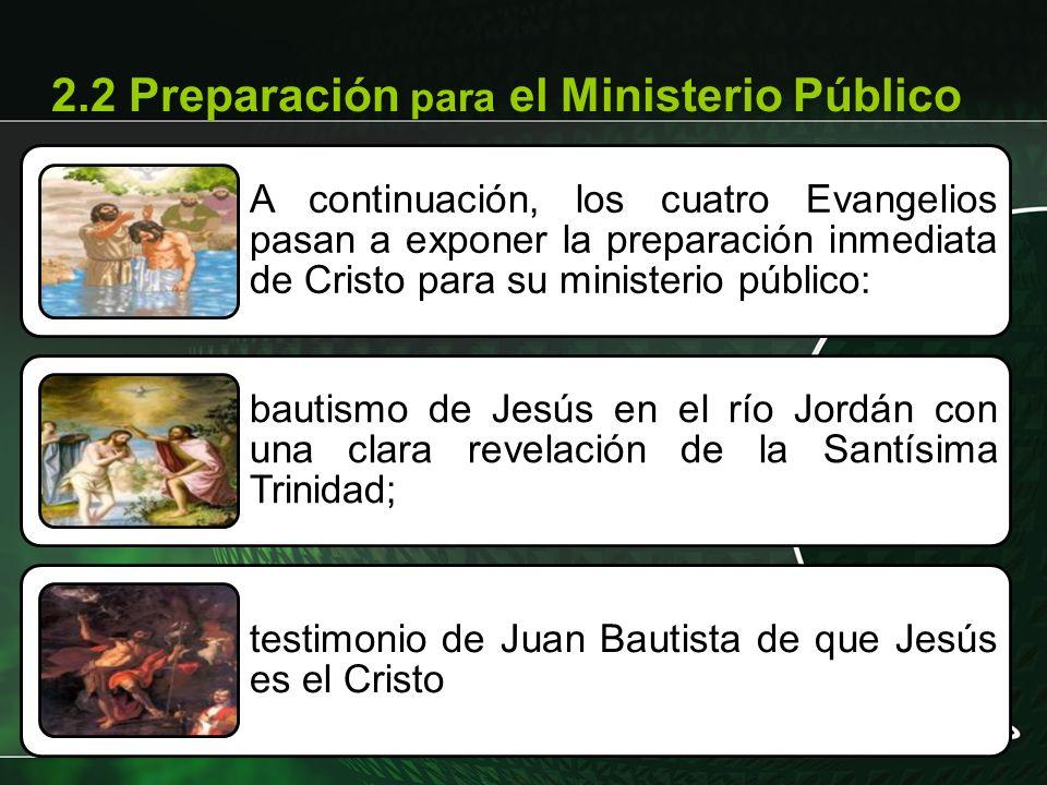 A continuación, los cuatro Evangelios pasan a exponer la preparación inmediata de Cristo para su ministerio público: bautismo de Jesús en el río Jordá