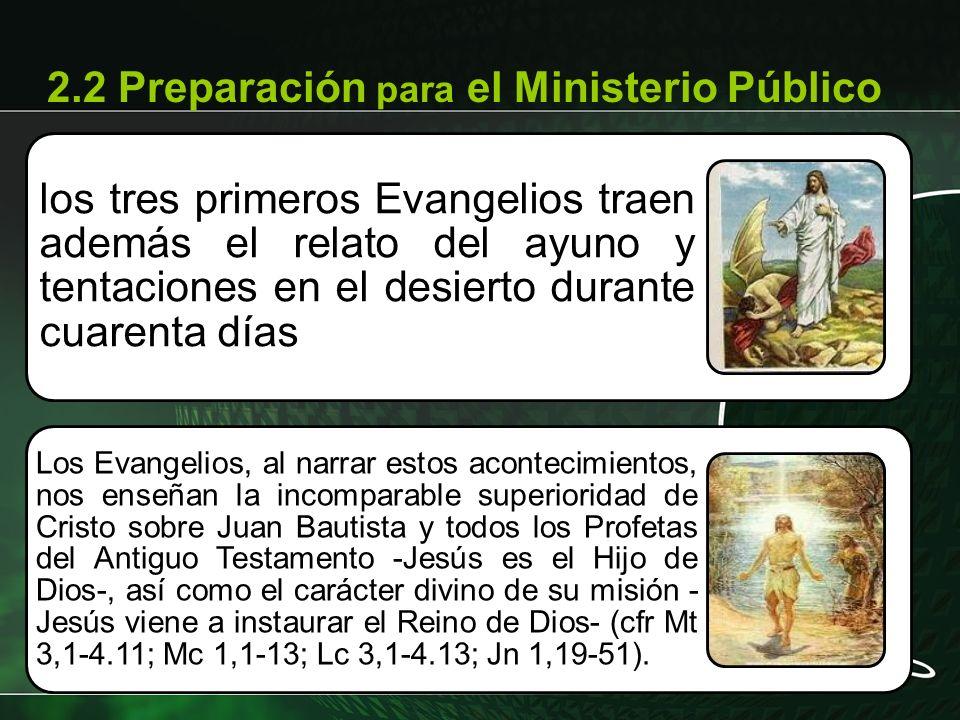 los tres primeros Evangelios traen además el relato del ayuno y tentaciones en el desierto durante cuarenta días Los Evangelios, al narrar estos acont