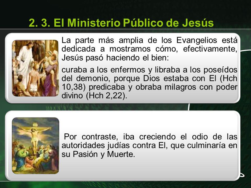 2. 3. El Ministerio Público de Jesús La parte más amplia de los Evangelios está dedicada a mostramos cómo, efectivamente, Jesús pasó haciendo el bien: