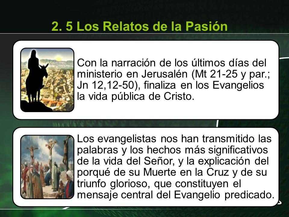 Con la narración de los últimos días del ministerio en Jerusalén (Mt 21-25 y par.; Jn 12,12-50), finaliza en los Evangelios la vida pública de Cristo.