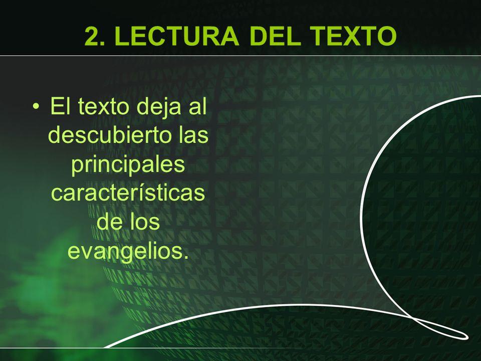 2. LECTURA DEL TEXTO El texto deja al descubierto las principales características de los evangelios.