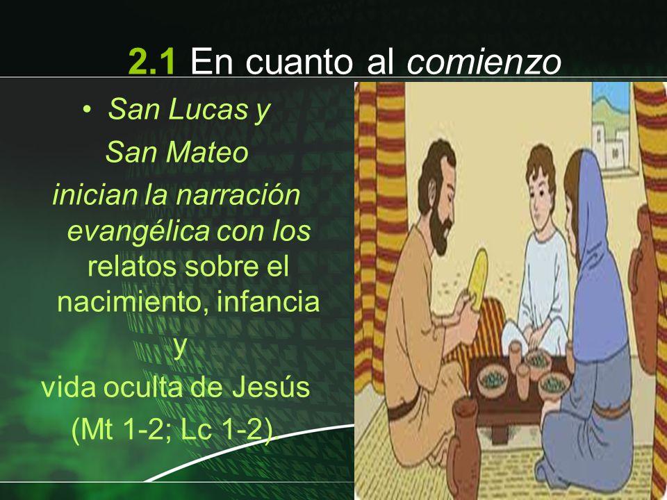 San Lucas y San Mateo inician la narración evangélica con los relatos sobre el nacimiento, infancia y vida oculta de Jesús (Mt 1-2; Lc 1-2). 2.1 En cu