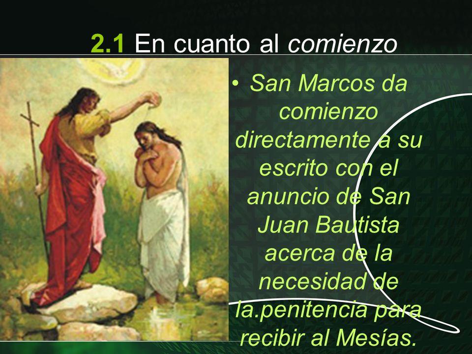 San Marcos da comienzo directamente a su escrito con el anuncio de San Juan Bautista acerca de la necesidad de la.penitencia para recibir al Mesías. 2