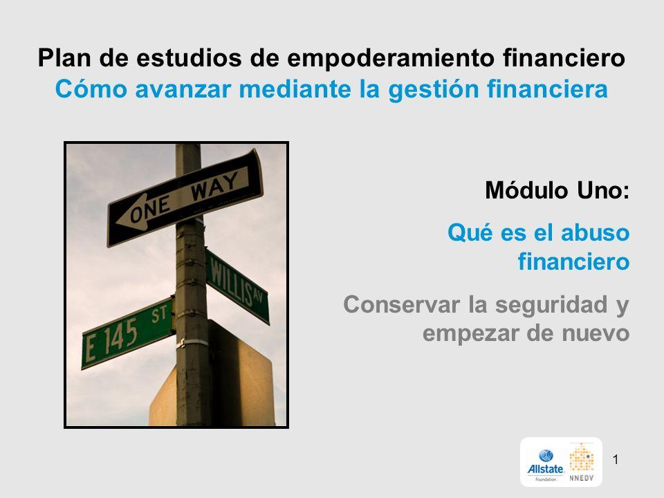 Plan de estudios de empoderamiento financiero Cómo avanzar mediante la gestión financiera Módulo Uno: Qué es el abuso financiero Conservar la seguridad y empezar de nuevo 1