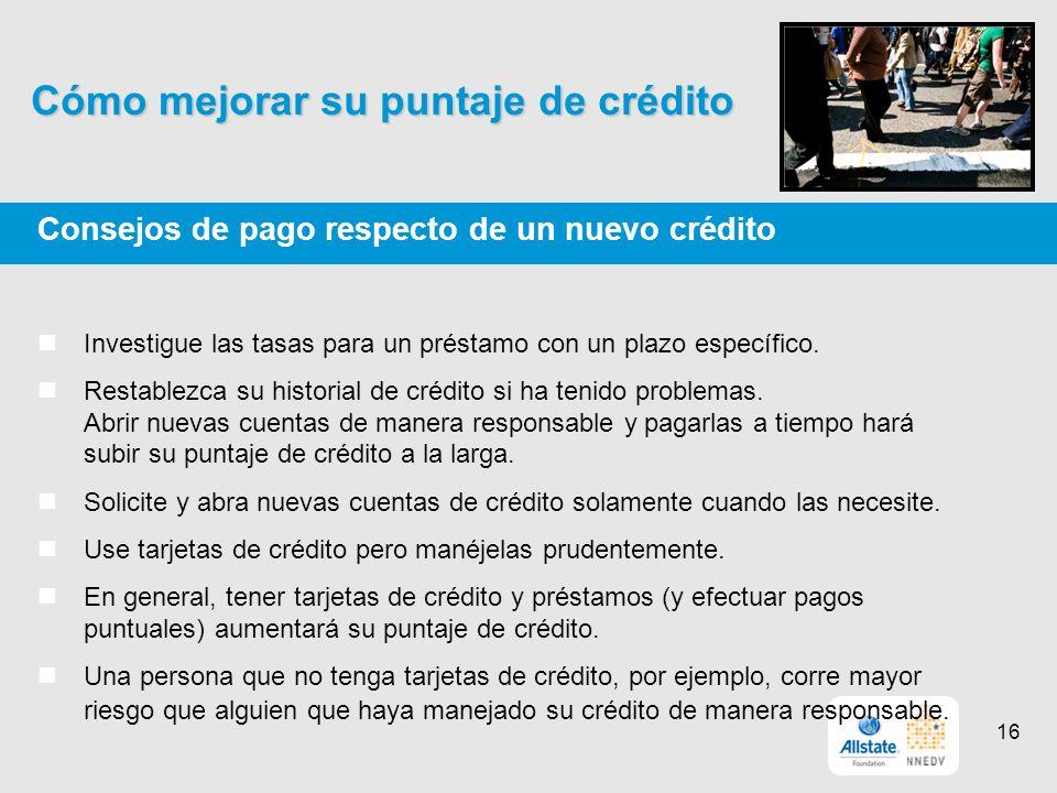 Cómo mejorar su puntaje de crédito Consejos de pago respecto de un nuevo crédito Investigue las tasas para un préstamo con un plazo específico.
