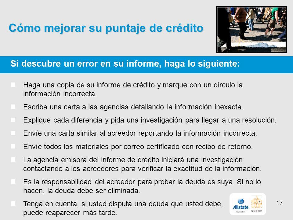 Cómo mejorar su puntaje de crédito Si descubre un error en su informe, haga lo siguiente: Haga una copia de su informe de crédito y marque con un círculo la información incorrecta.