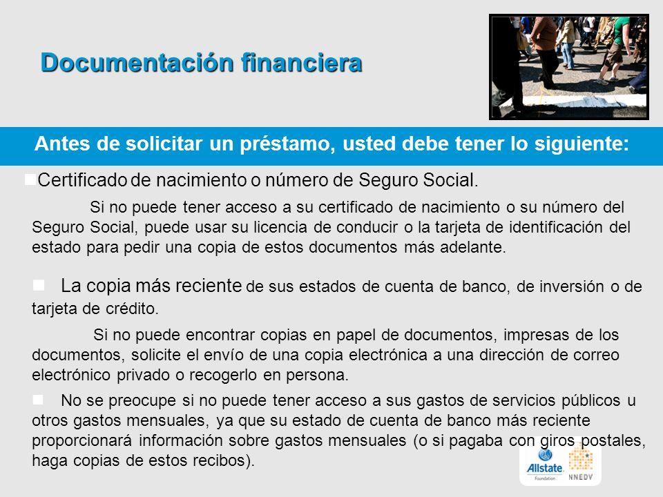 Documentación financiera Antes de solicitar un préstamo, usted debe tener lo siguiente: Certificado de nacimiento o número de Seguro Social.