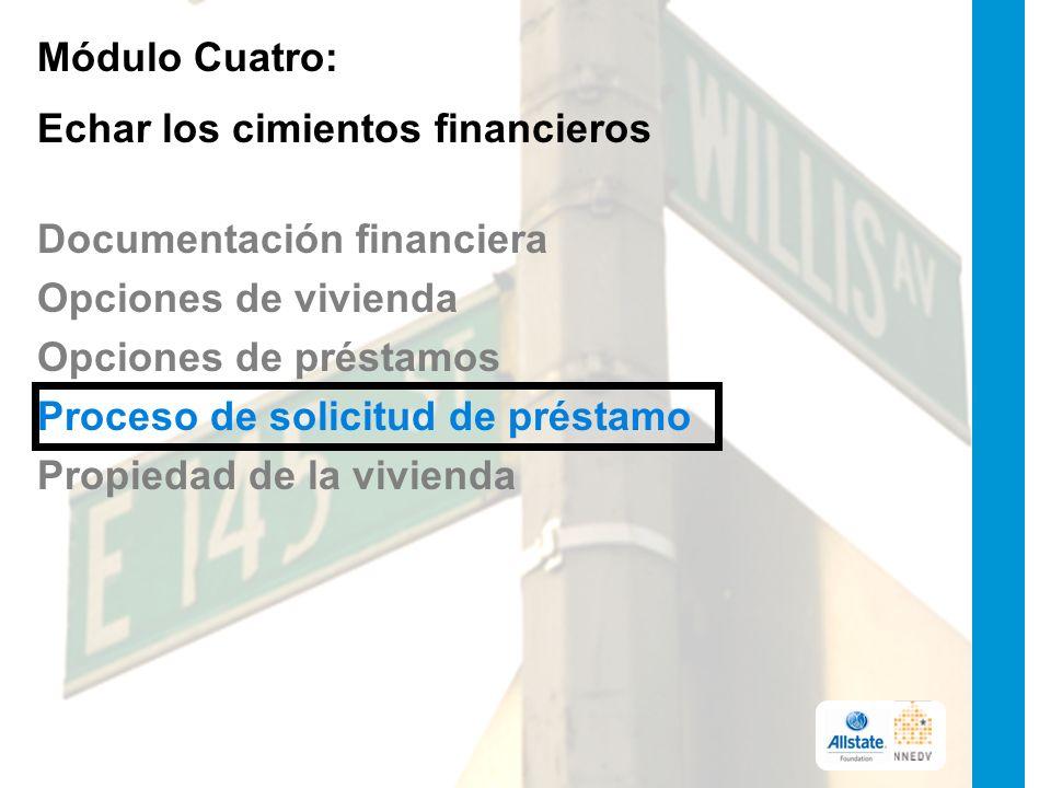 Módulo Cuatro: Echar los cimientos financieros Documentación financiera Opciones de vivienda Opciones de préstamos Proceso de solicitud de préstamo Propiedad de la vivienda