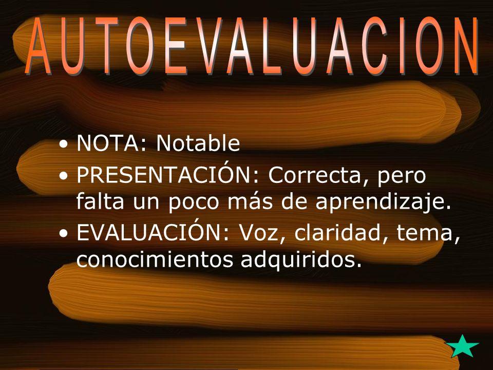 NOTA: Notable PRESENTACIÓN: Correcta, pero falta un poco más de aprendizaje. EVALUACIÓN: Voz, claridad, tema, conocimientos adquiridos.