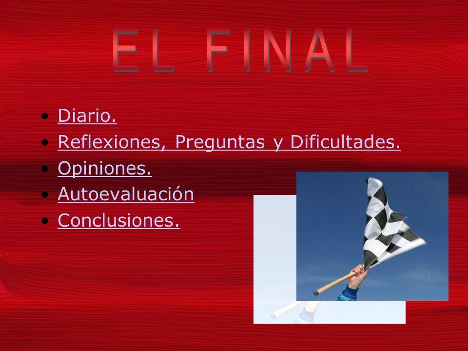 Diario. Reflexiones, Preguntas y Dificultades. Opiniones. Autoevaluación Conclusiones.