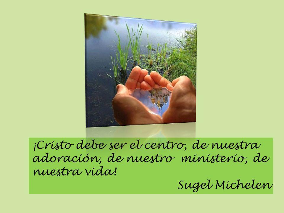 ¡Cristo debe ser el centro, de nuestra adoración, de nuestro ministerio, de nuestra vida! Sugel Michelen