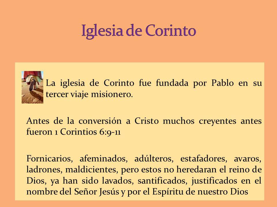 La iglesia de Corinto fue fundada por Pablo en su tercer viaje misionero. Antes de la conversión a Cristo muchos creyentes antes fueron 1 Corintios 6: