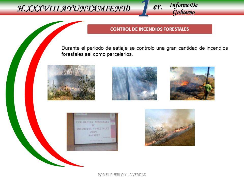 Informe De Gobierno Informe De Gobierno er.1 H.XXXVIII AYUNTAMIENT0 POR EL PUEBLO Y LA VERDAD CONTROL DE INCENDIOS FORESTALES Durante el periodo de estiaje se controlo una gran cantidad de incendios forestales así como parcelarios.