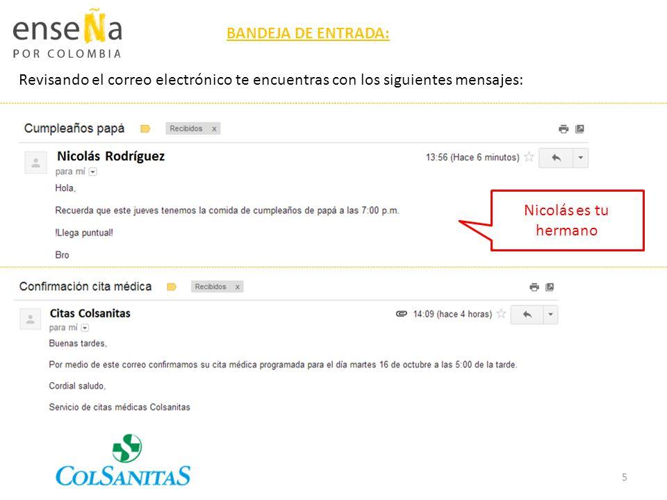 Revisando el correo electrónico te encuentras con los siguientes mensajes: BANDEJA DE ENTRADA: Nicolás es tu hermano 5