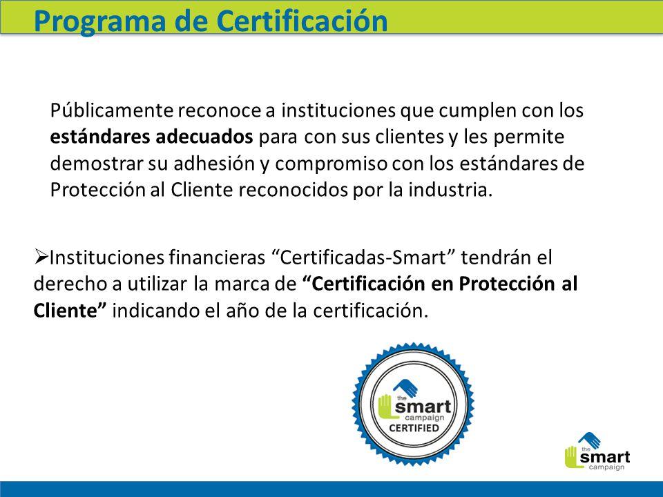 Programa de Certificación Públicamente reconoce a instituciones que cumplen con los estándares adecuados para con sus clientes y les permite demostrar su adhesión y compromiso con los estándares de Protección al Cliente reconocidos por la industria.