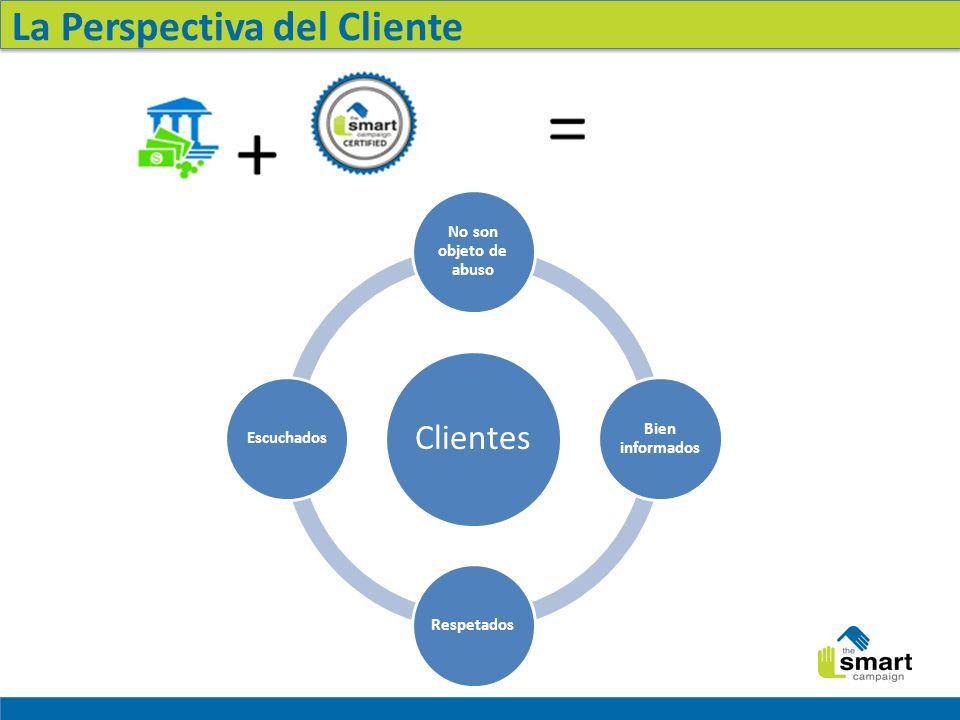 La Perspectiva del Cliente Clientes No son objeto de abuso Bien informados RespetadosEscuchados