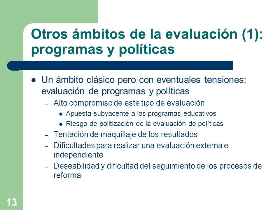 13 Otros ámbitos de la evaluación (1): programas y políticas Un ámbito clásico pero con eventuales tensiones: evaluación de programas y políticas – Al