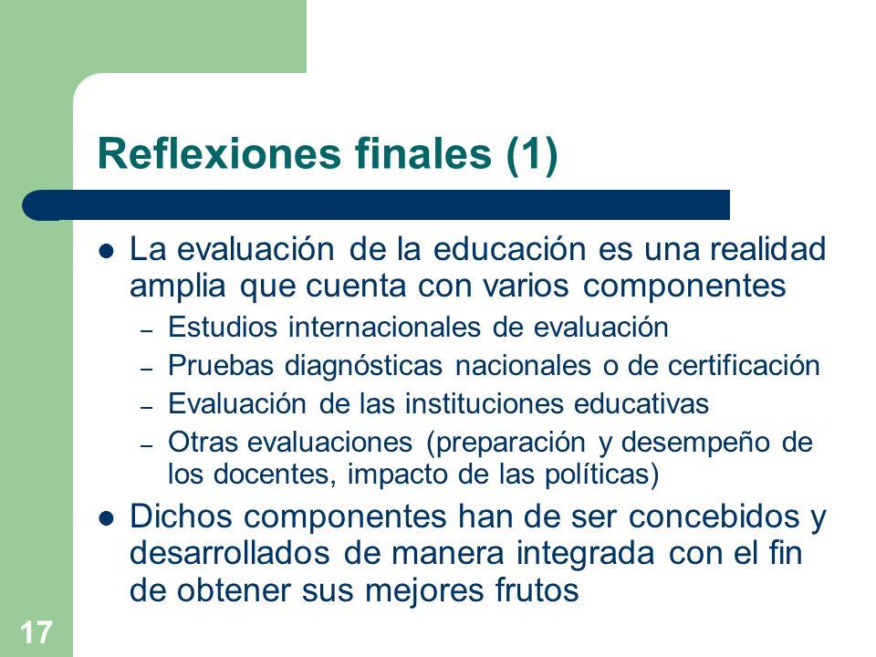 17 Reflexiones finales (1) La evaluación de la educación es una realidad amplia que cuenta con varios componentes – Estudios internacionales de evalua