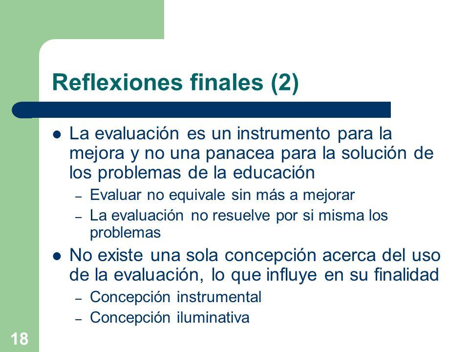 18 Reflexiones finales (2) La evaluación es un instrumento para la mejora y no una panacea para la solución de los problemas de la educación – Evaluar