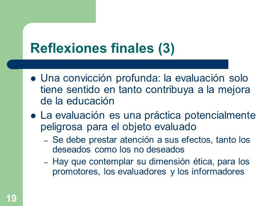 19 Reflexiones finales (3) Una convicción profunda: la evaluación solo tiene sentido en tanto contribuya a la mejora de la educación La evaluación es