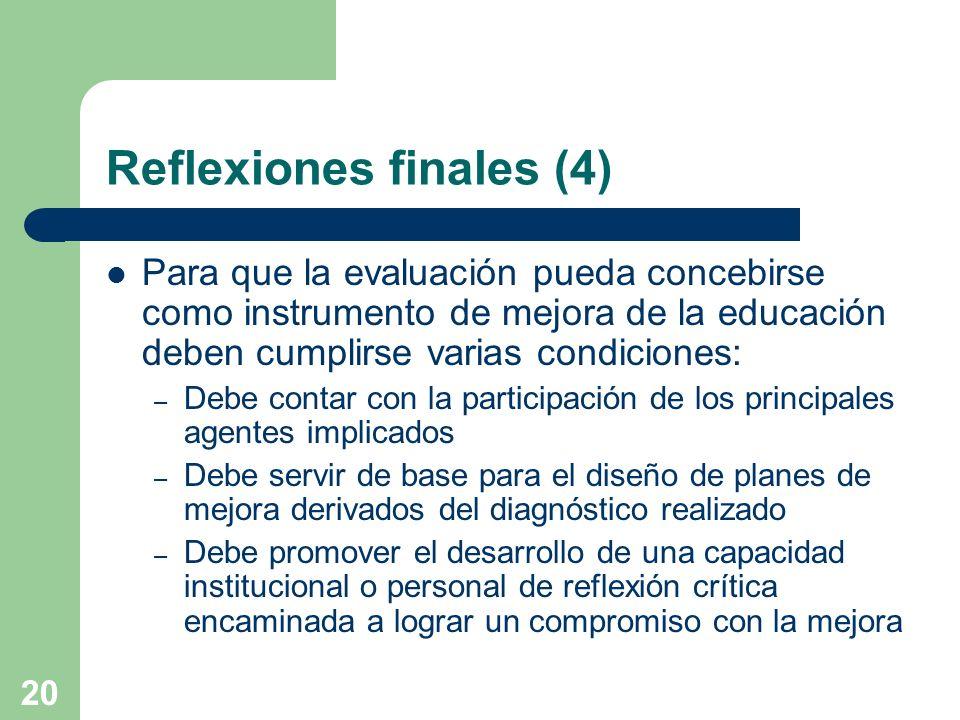 20 Reflexiones finales (4) Para que la evaluación pueda concebirse como instrumento de mejora de la educación deben cumplirse varias condiciones: – De