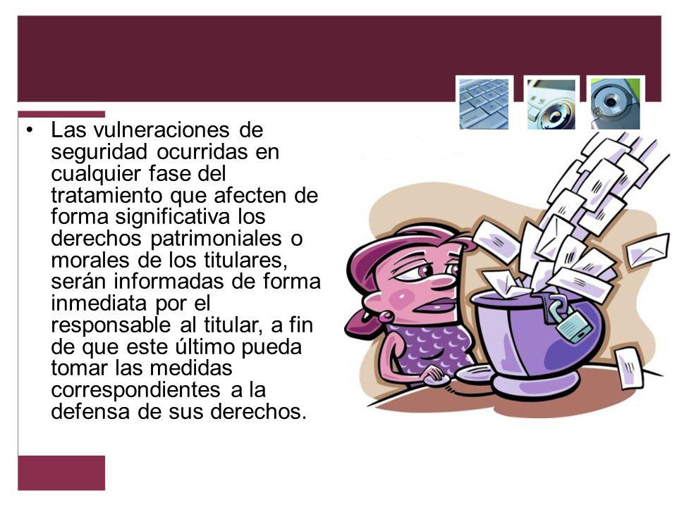Las vulneraciones de seguridad ocurridas en cualquier fase del tratamiento que afecten de forma significativa los derechos patrimoniales o morales de