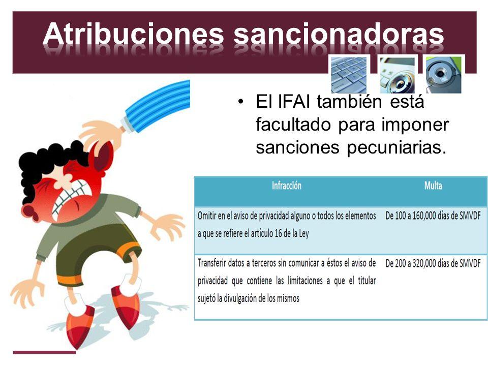 El IFAI también está facultado para imponer sanciones pecuniarias.