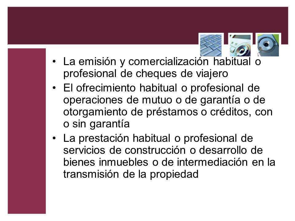 La emisión y comercialización habitual o profesional de cheques de viajero El ofrecimiento habitual o profesional de operaciones de mutuo o de garantí