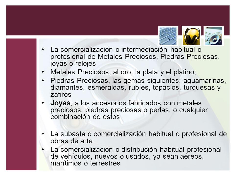 La comercialización o intermediación habitual o profesional de Metales Preciosos, Piedras Preciosas, joyas o relojes Metales Preciosos, al oro, la pla