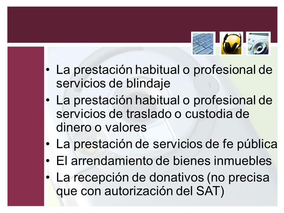 La prestación habitual o profesional de servicios de blindaje La prestación habitual o profesional de servicios de traslado o custodia de dinero o val