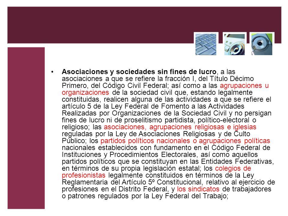 Asociaciones y sociedades sin fines de lucro, a las asociaciones a que se refiere la fracción I, del Título Décimo Primero, del Código Civil Federal;