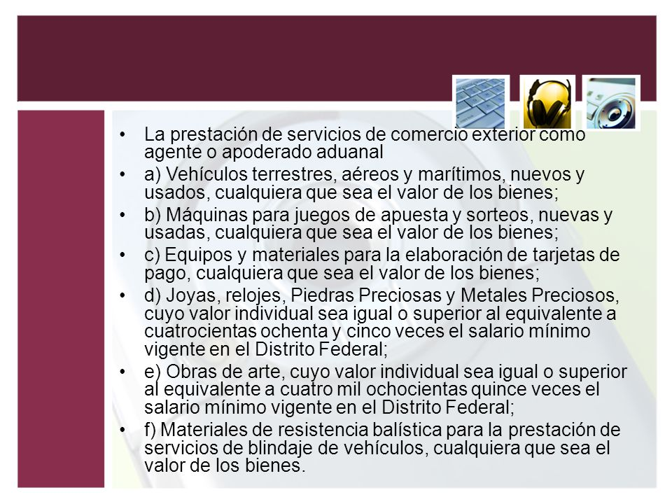 La prestación de servicios de comercio exterior como agente o apoderado aduanal a) Vehículos terrestres, aéreos y marítimos, nuevos y usados, cualquie