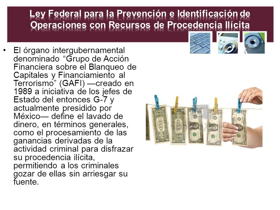 El órgano intergubernamental denominado Grupo de Acción Financiera sobre el Blanqueo de Capitales y Financiamiento al Terrorismo (GAFI) creado en 1989