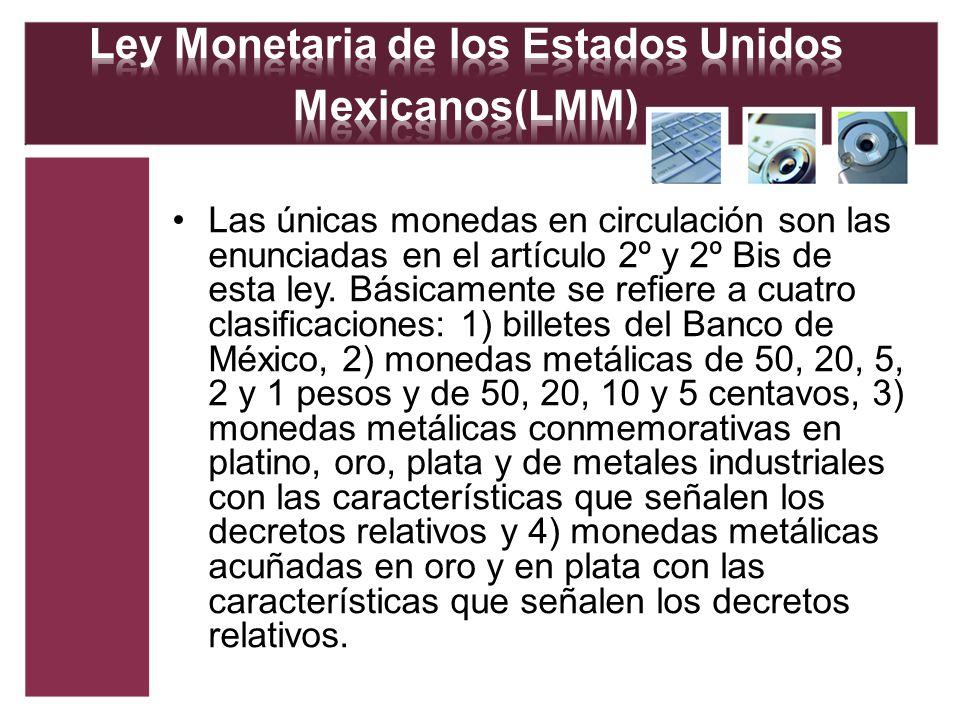 Las únicas monedas en circulación son las enunciadas en el artículo 2º y 2º Bis de esta ley. Básicamente se refiere a cuatro clasificaciones: 1) bille