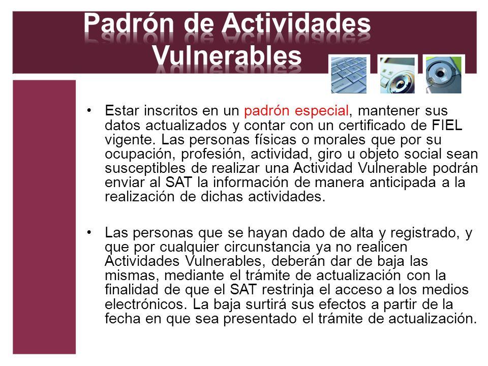 Estar inscritos en un padrón especial, mantener sus datos actualizados y contar con un certificado de FIEL vigente. Las personas físicas o morales que