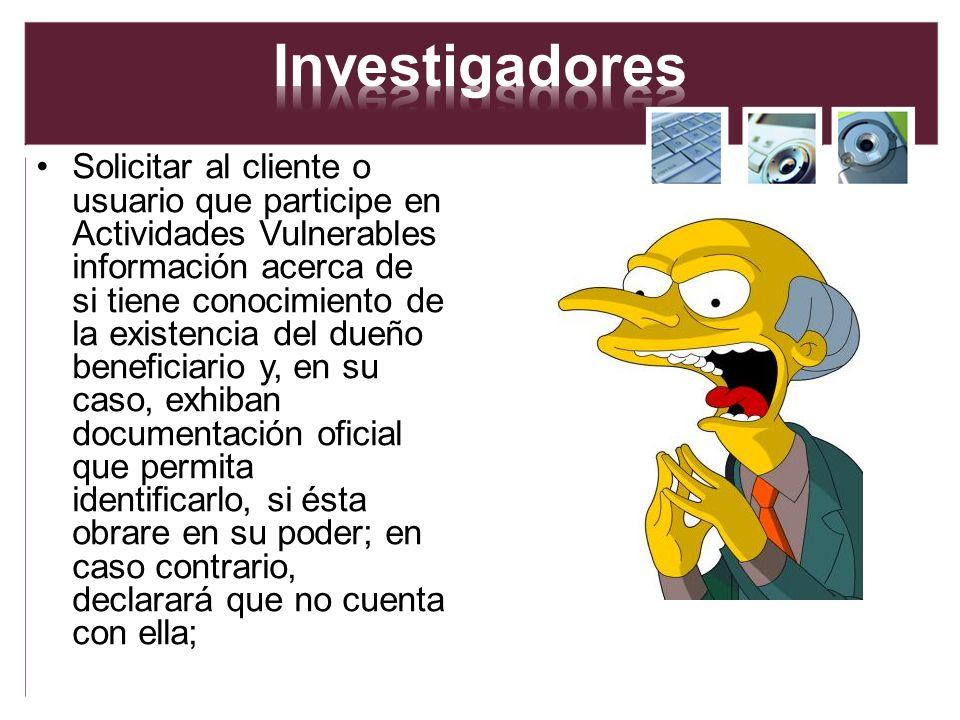 Solicitar al cliente o usuario que participe en Actividades Vulnerables información acerca de si tiene conocimiento de la existencia del dueño benefic