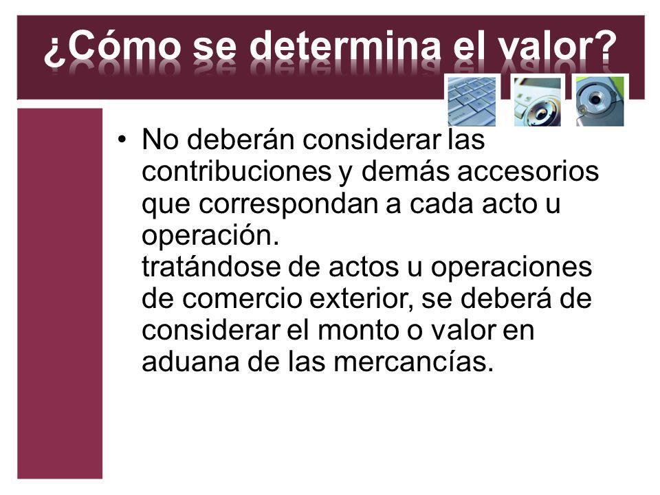 No deberán considerar las contribuciones y demás accesorios que correspondan a cada acto u operación. tratándose de actos u operaciones de comercio ex