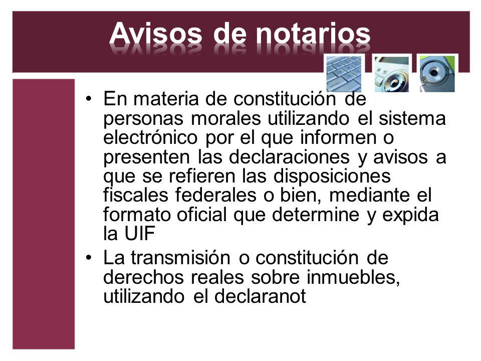 En materia de constitución de personas morales utilizando el sistema electrónico por el que informen o presenten las declaraciones y avisos a que se r